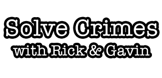 Solve Crimes with Rick & Gavin